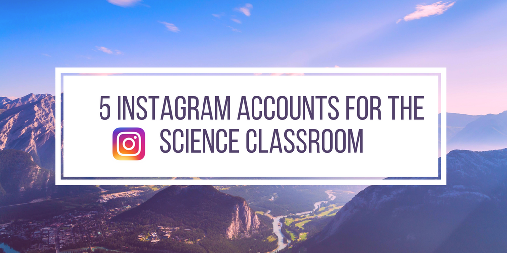 5 Instagram Accounts for the Science Classroom