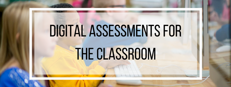 Digital Assessments for the Classroom