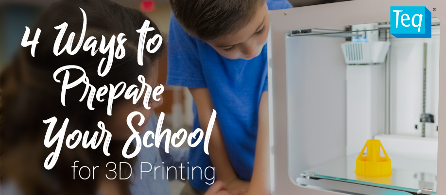 prepare your school for 3D printing