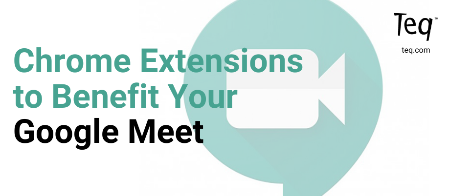 Chrome Extensions to Benefit Your Google Meet