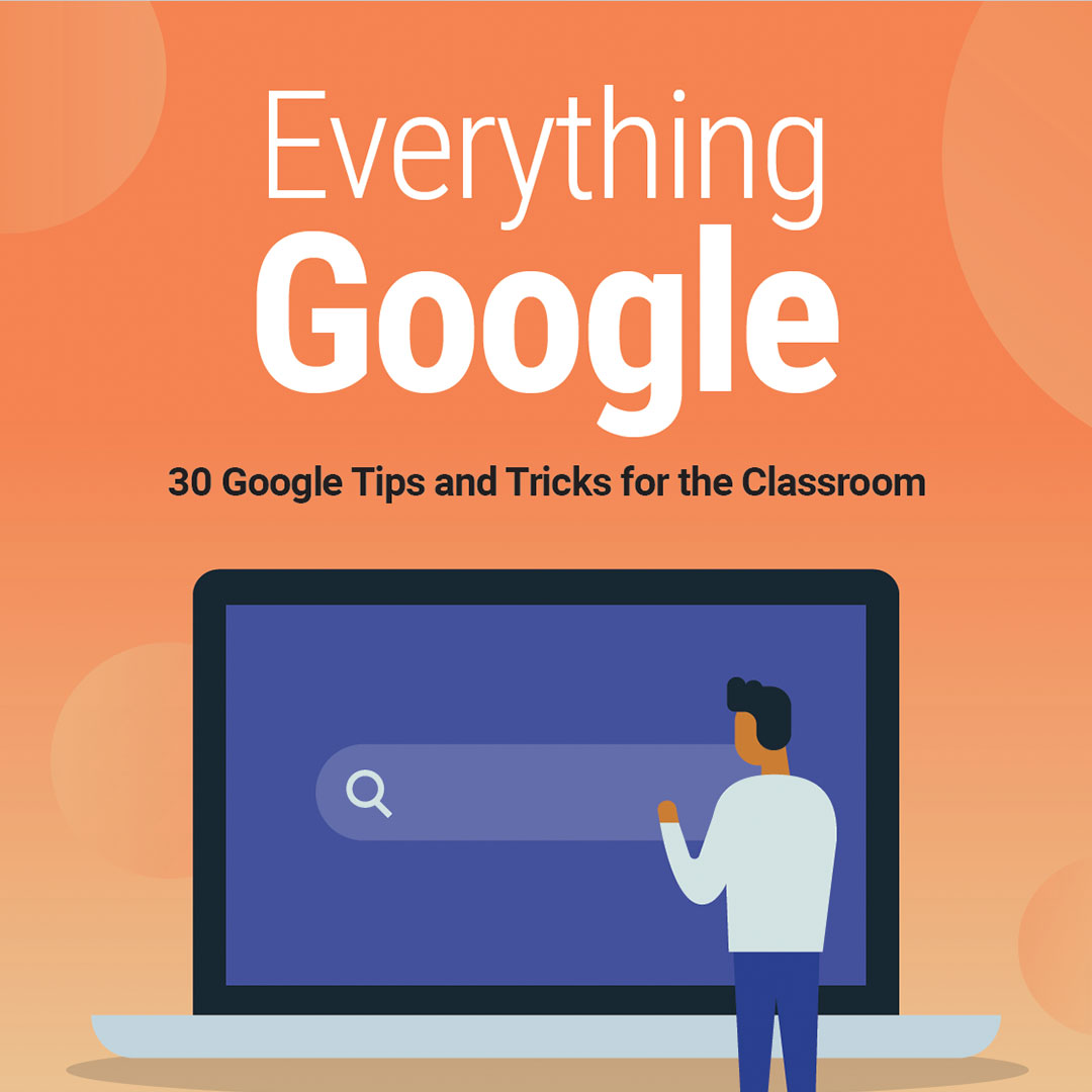Everything Google – 30 Google Tips and Tricks for the Classroom